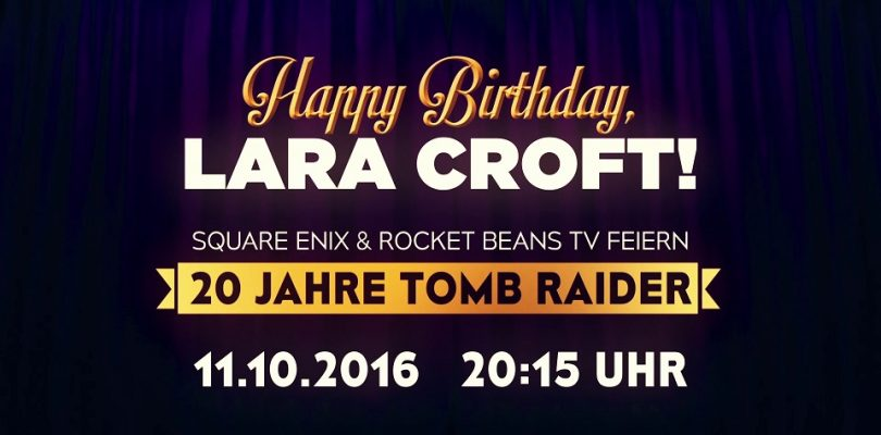 Happy Birthday, Lara! Square Enix und Rocket Beans TV feiern 20 Jahre Tomb Raider