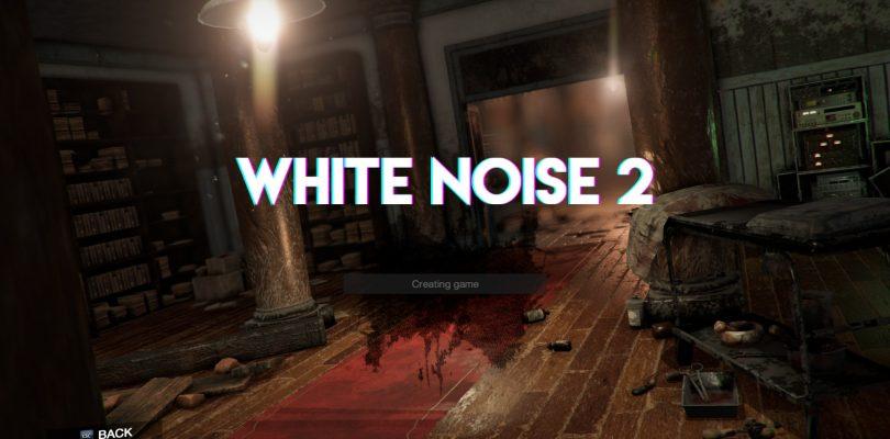 White Noise 2 – Im Preview lehren wir den Spielern das fürchten