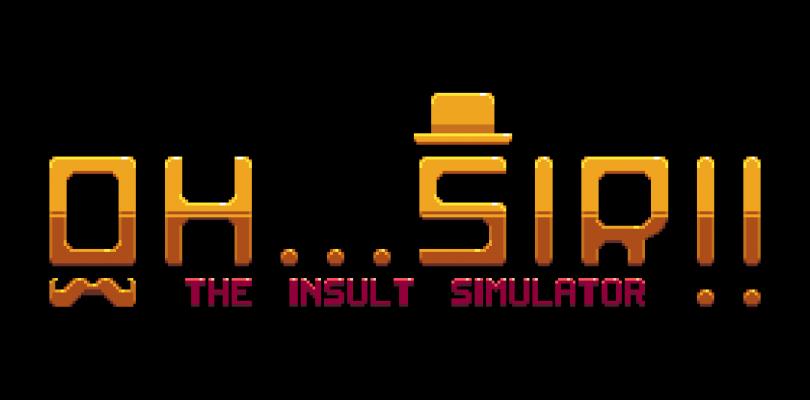 Testcheck: Oh…Sir! The Insult Simulator – Kurzfristig, spaßiges Beleidigungsduell