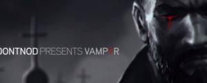 """Vampyr – Dontnod veröffentlicht Entwicklervideo """"Making Monsters"""""""