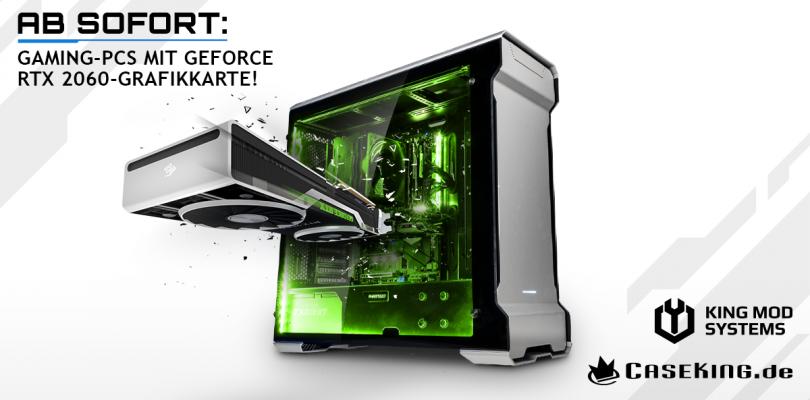 King Mod Gaming PCs von Caseking ab sofort auch mit GeForce RTX 2060